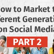 How to Market to Different Generations on Social Media - Part Two [Infographic]