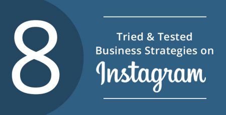 8 Tried & Tested Instagram Strategies for Businesses That Never Fail!