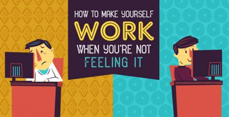 How to Make Yourself Work When You're Not Feeling It!